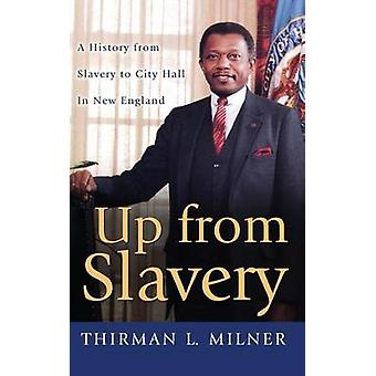Up from Slavery A History from Slavery to City Hall in New England by Milner & Thirman L.