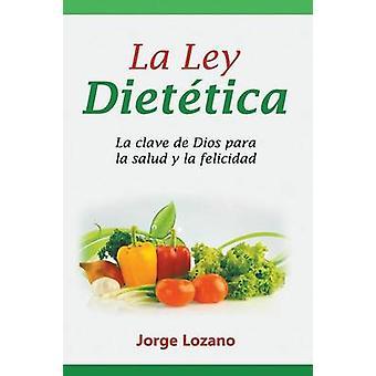 La Ley Diettica La clave de Dios para la salud y la felicidad by Lozano & Jorge