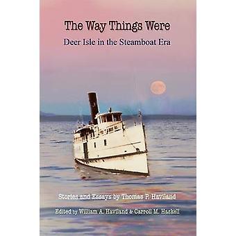 The Way Things Were Deer Isle in the Steamboat Era by Haviland & Thomas P.