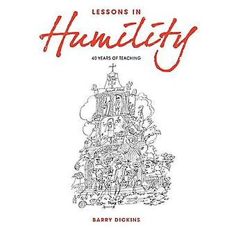 Lessons in Humility 40 Years of Teaching by Dickins & Barry