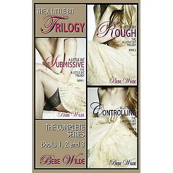 The a Bit Trilogy Bundle A Little Bit Submissive A Little Bit Rough A Little Bit Controlling A Bdsm Erotica Romance de Wilde & Bebe