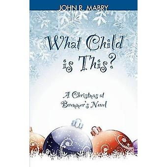 What Child is This A Christmas at Bremmers Novel by Mabry & John R.