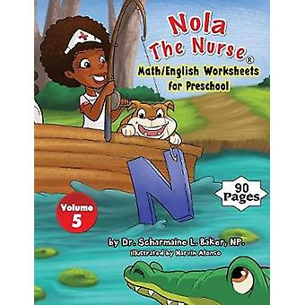 Nola The Nurse MathEnglish Worksheets for Preschool Vol. 5 by Baker & Dr. Scharmaine L.
