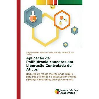Aplicao de Polihidroxialcanoatos em Liberao Controlada de Ativos by Montoro Srgio Roberto