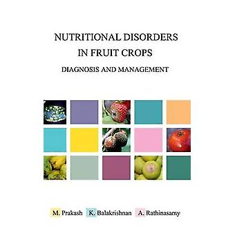 Nutritional Disorders in Fruit Crops Diagnosis and Management by Prakash & M.