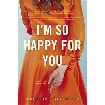 I'm So Happy for You - A Novel About Best Friends by Lucinda Rosenfeld