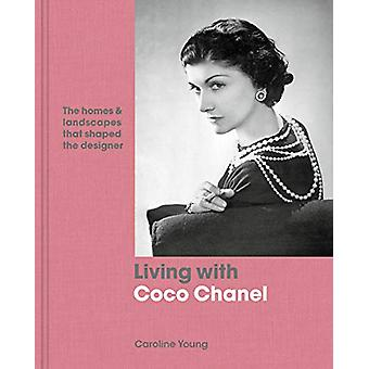 Living with Coco Chanel - The homes and landscapes that shaped the des