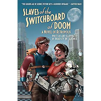 Slaves of the Switchboard of Doom - A Novel of Retropolis by Bradley W