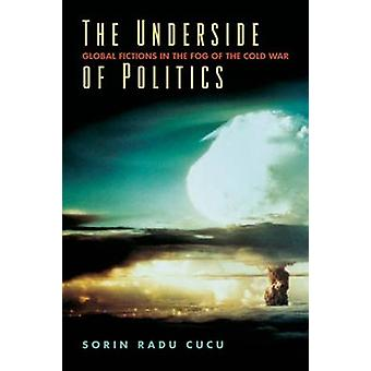 The Underside of Politics - Global Fictions in the Fog of the Cold War