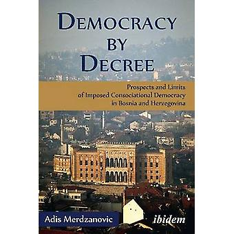 Democracy by Decree - Prospects and Limits of Imposed Consociational D