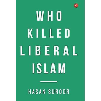 Who Killed Liberal Islam by Hasan Suroor - 9789353335939 Book