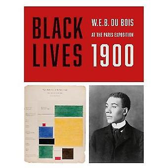 Black Lives 1900 - W.E.B. Du Bois at the Paris Exposition by W E B Du