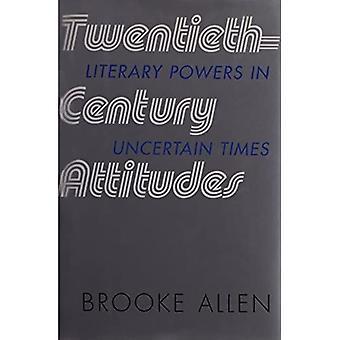 Twentieth-Century Attitudes: Literary Powers in Uncertain Times
