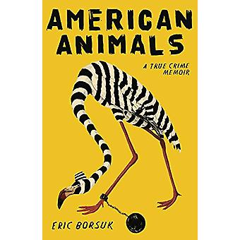 American Animals - A True Crime Memoir by Eric Borsuk - 9781684424504