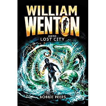 William Wenton and the Lost City by Author Bobbie Peers - 97814063717