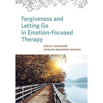Forgiveness and Letting Go in Emotion-Focused Therapy by Catalina Wol