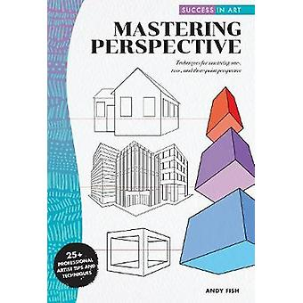Success in Art - Mastering Perspective - Techniques for mastering one-