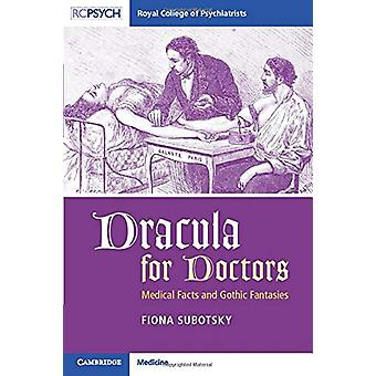 Dracula for Doctors - Medical Facts and Gothic Fantasies by Fiona Subo