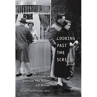 Looking Past the Screen  Case Studies in American Film History and Method by Edited by Jon Lewis & Edited by Eric Smoodin