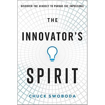 The Innovators Spirit  Discover the Mindset to Pursue the Impossible by Chuck Swoboda