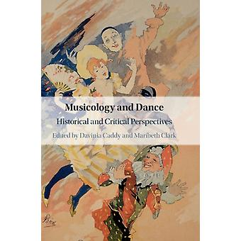 Musicology and Dance by Edited by Davinia Caddy & Edited by Maribeth Clark