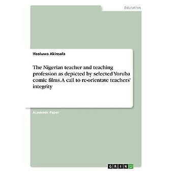 Nigerian opettajan ja opettajan ammatti, kuten valitut Yoruba-sarjakuvaelokuvat kuvaavat. Kutsu opettajien uudelleensuuntaamiseen; eheys