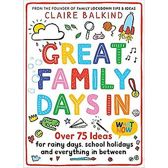 Great Family Days In: Over� 75 Ideas for Rainy Days, School Holidays and Everything in Between