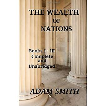 The Wealth of Nations : Books 1-3 : Complete And Unabridged