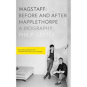 Wagstaff Before and After Mapplethorpe di Philip Gefter