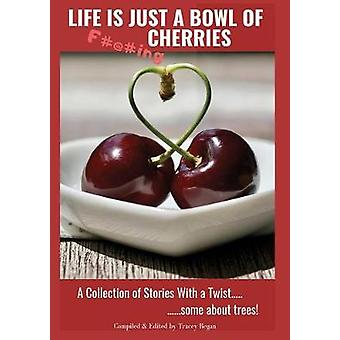 Life Is Just a Bowl of Cherries - Short Stores with a Twist - Some abo