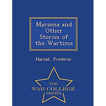 Marsena - And Other Stories of the Wartime - War College Series by Har