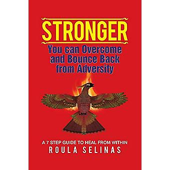 Stronger - You can Overcome and Bounce Back from Adversity A 7 STEP GU