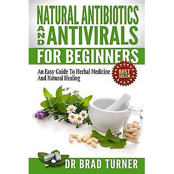Natural Antibiotics and Antivirals for Beginners - An Easy Guide to He