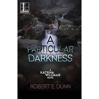 A Particular Darkness - A by ROBERT E. DUNN - 9781601838100 Book
