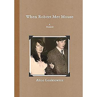 When Robert Met Mouse A Memoir by Alice Lenkiewicz - 9781646061952 Bo