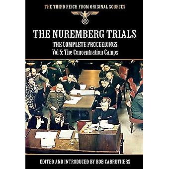 The Nuremberg Trials - The Complete Proceedings Vol 5 - The Concentrat