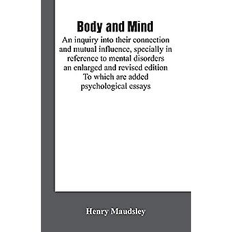 Body and mind - an inquiry into their connection and mutual influence