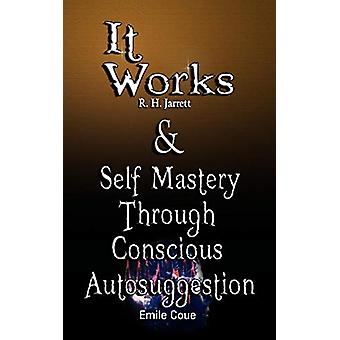 It Works by R. H. Jarrett AND Self Mastery Through Conscious Autosugg