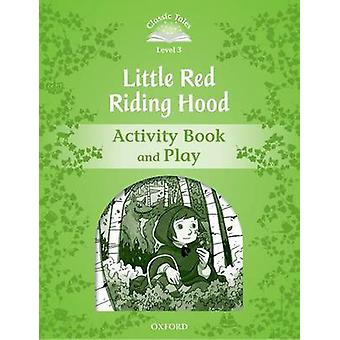 Classic Tales Second Edition Level 3 Little Red Riding Hood Activity Book  Play by Victoria Tebbs