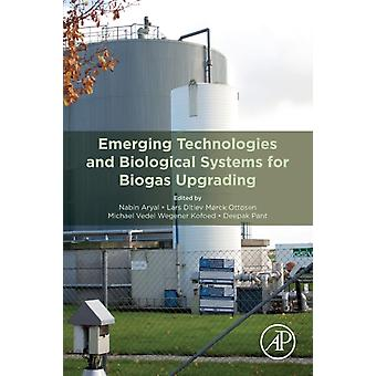 Emerging Technologies and Biological Systems for Biogas Upgrading by Edited by Nabin Aryal & Edited by Lars Ditlev Morck Ottosen & Edited by Michael Vedel Wegener Kofoed & Edited by DEEPAK PANT