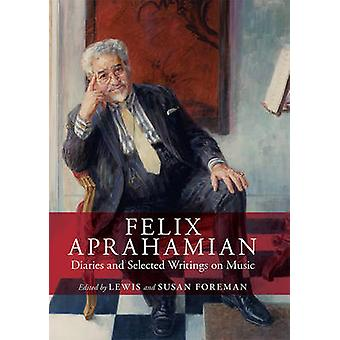 Felix Aprahamian Diaries and Selected Writings on Music