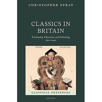 Classics in Britain by Stray & Christopher Honorary Research Fellow in the Department of Classics and Ancient History & Honorary Research Fellow in the Department of Classics and Ancient History & Swansea University