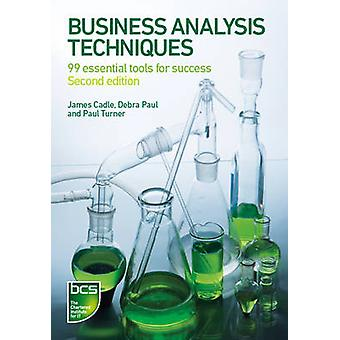 Business Analysis Techniques 99 Essential Tools for Success by Cadle & James