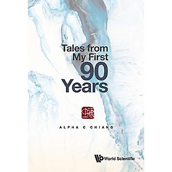 Tales From My First 90 Years by Chiang & Alpha C Univ Of Connecticut & Usa