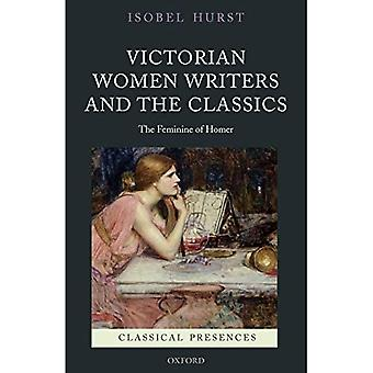 Victorian Women Writers and the Classics: The Feminine of Homer (Classical Presences)
