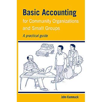 Basic Accounting for Community Organizations and Small Groups  A practical guide by John Cammack