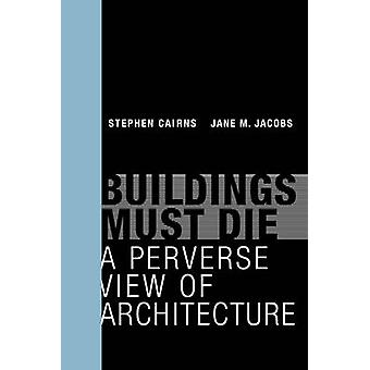 Gebäude müssen sterben - Perverse Blick auf Architektur von Stephen Cairns