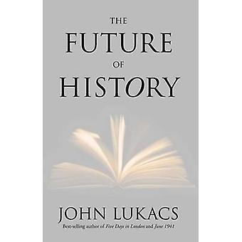 O futuro da história por John R. Lukacs - 9780300181692 livro