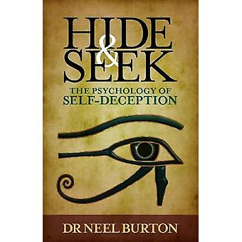Hide and Seek - The Psychology of Self-deception by Neel Burton - 9780
