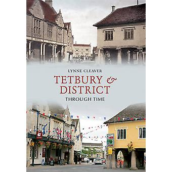 Tetbury & District Through Time by Lynne Cleaver - 9781848689329 Book
